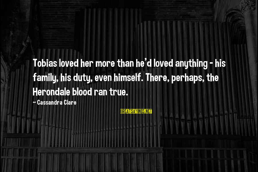 True Blood Family Sayings By Cassandra Clare: Tobias loved her more than he'd loved anything - his family, his duty, even himself.