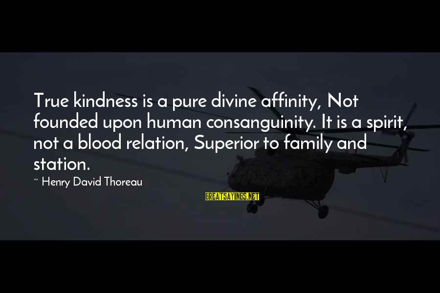 True Blood Family Sayings By Henry David Thoreau: True kindness is a pure divine affinity, Not founded upon human consanguinity. It is a