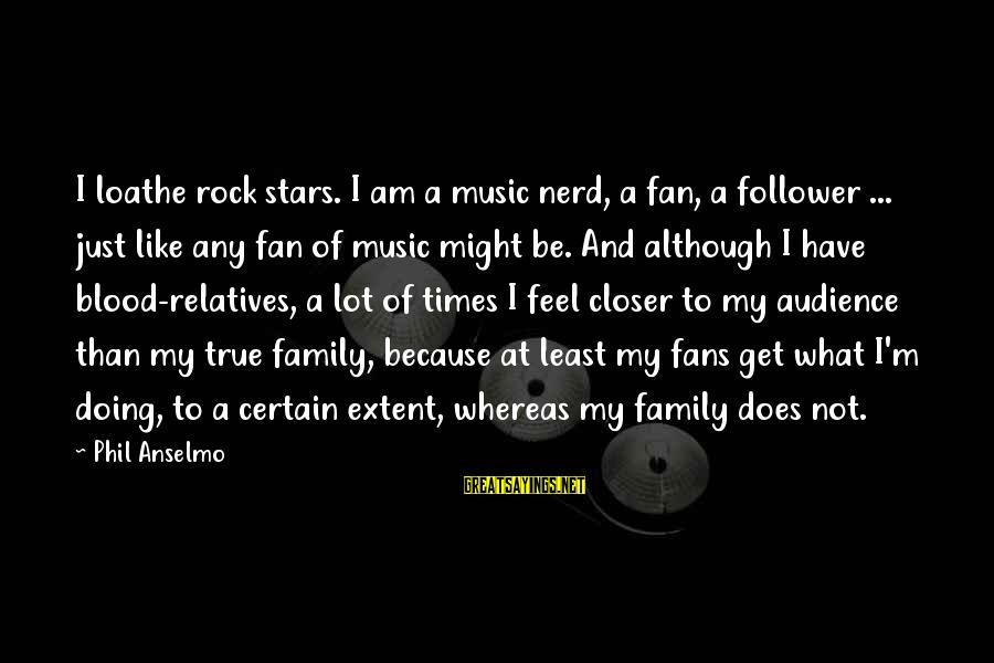 True Blood Family Sayings By Phil Anselmo: I loathe rock stars. I am a music nerd, a fan, a follower ... just