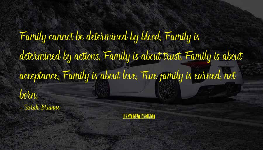 True Blood Family Sayings By Sarah Brianne: Family cannot be determined by blood. Family is determined by actions. Family is about trust.