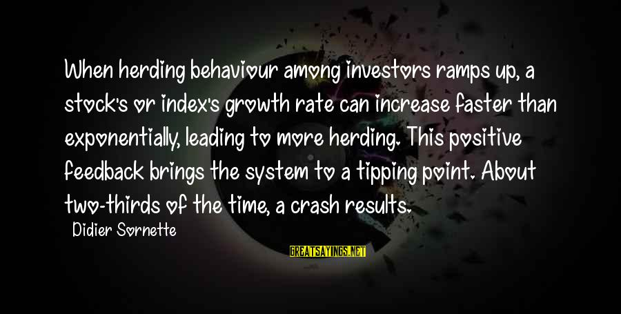 True Friends Stay Forever Sayings By Didier Sornette: When herding behaviour among investors ramps up, a stock's or index's growth rate can increase