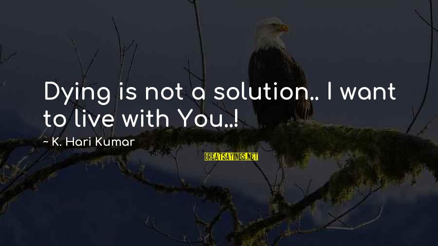 True Love In Islam Sayings By K. Hari Kumar: Dying is not a solution.. I want to live with You..!