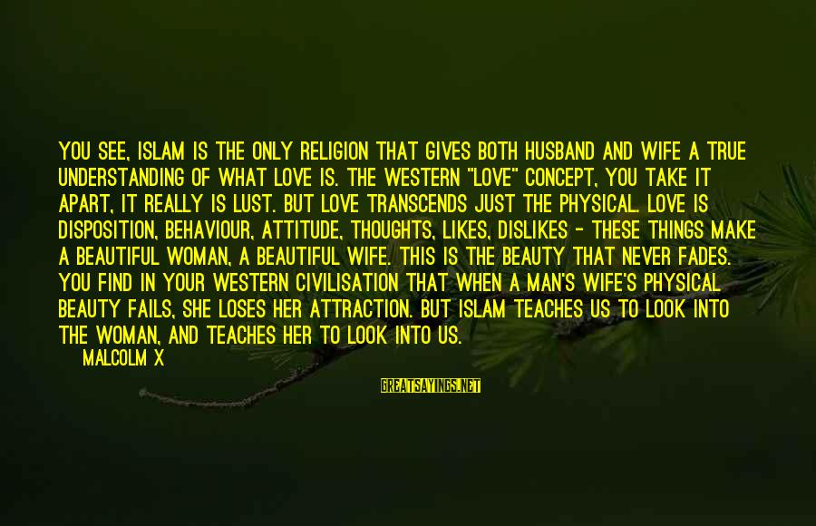 True Love In Islam Sayings By Malcolm X: You see, Islam is the only religion that gives both husband and wife a true