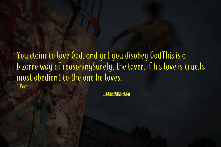 True Love In Islam Sayings By Poet: You claim to love God, and yet you disobey GodThis is a bizarre way of