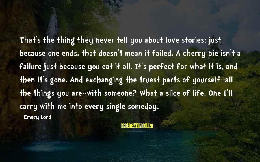Truest Thing About You Sayings By Emery Lord: That's the thing they never tell you about love stories: just because one ends, that