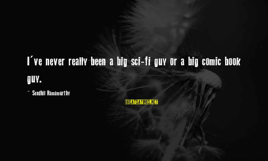 Truly Hating Someone Sayings By Sendhil Ramamurthy: I've never really been a big sci-fi guy or a big comic book guy.