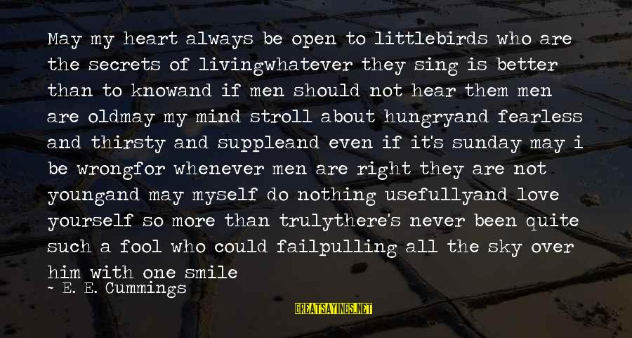 Truly Love Him Sayings By E. E. Cummings: May my heart always be open to littlebirds who are the secrets of livingwhatever they