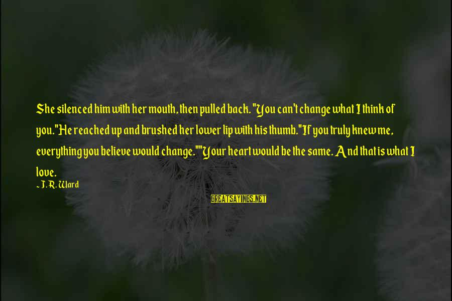 "Truly Love Him Sayings By J.R. Ward: She silenced him with her mouth, then pulled back. ""You can't change what I think"