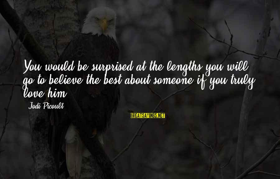 Truly Love Him Sayings By Jodi Picoult: You would be surprised at the lengths you will go to believe the best about