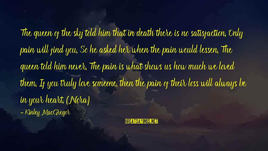 Truly Love Him Sayings By Kinley MacGregor: The queen of the sky told him that in death there is no satisfaction. Only