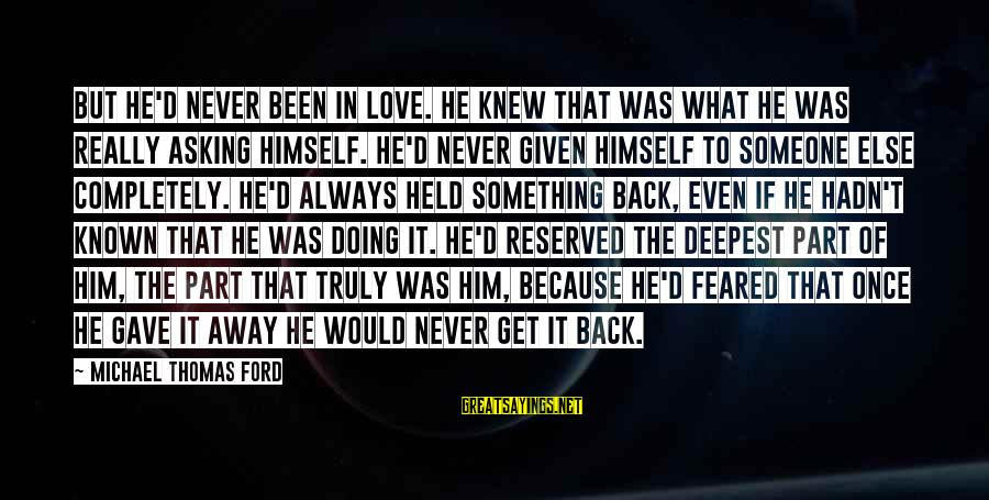 Truly Love Him Sayings By Michael Thomas Ford: But he'd never been in love. He knew that was what he was really asking