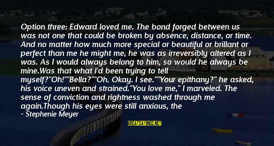 Truly Love Him Sayings By Stephenie Meyer: Option three: Edward loved me. The bond forged between us was not one that could