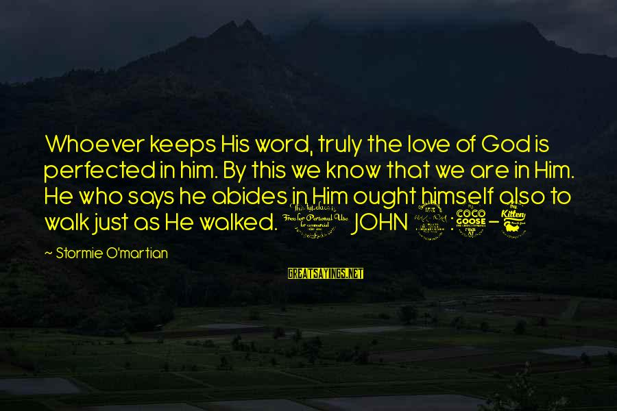 Truly Love Him Sayings By Stormie O'martian: Whoever keeps His word, truly the love of God is perfected in him. By this