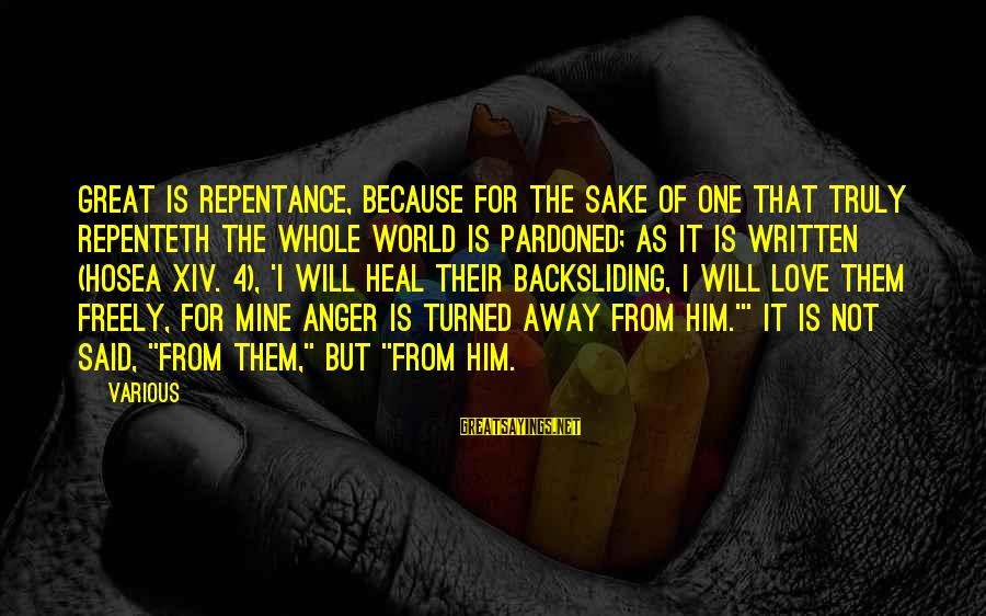 Truly Love Him Sayings By Various: Great is repentance, because for the sake of one that truly repenteth the whole world