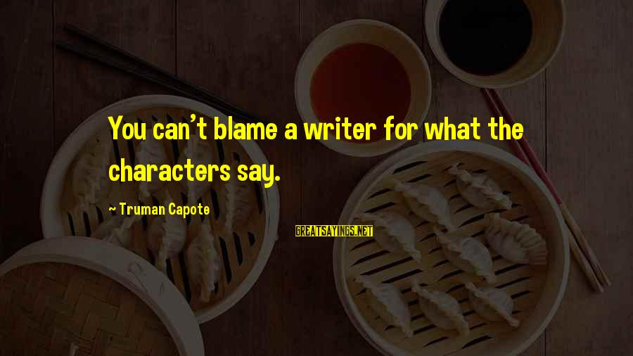 Truman Capote Sayings By Truman Capote: You can't blame a writer for what the characters say.