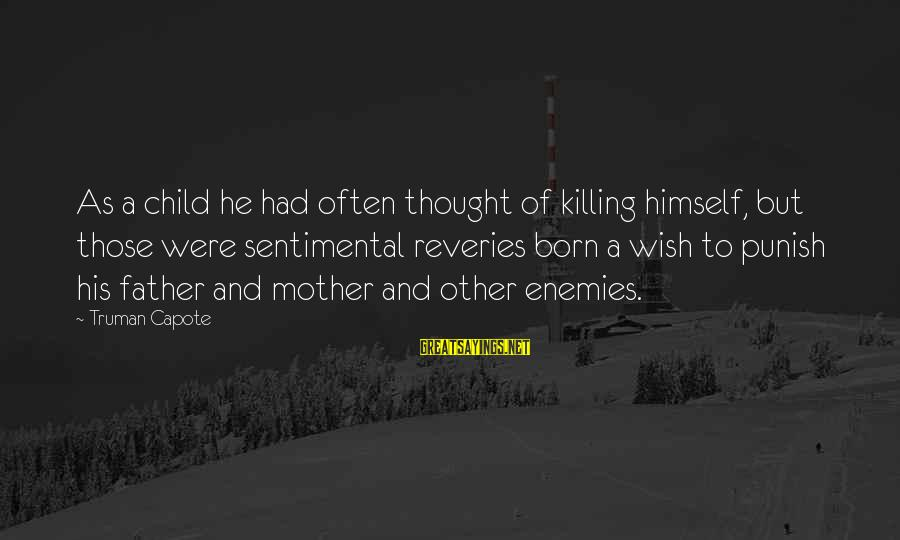 Truman Capote Sayings By Truman Capote: As a child he had often thought of killing himself, but those were sentimental reveries