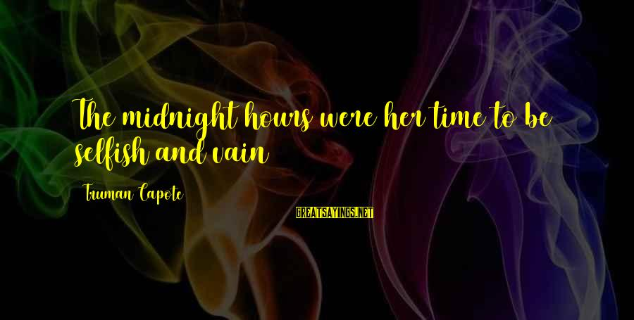 Truman Capote Sayings By Truman Capote: The midnight hours were her time to be selfish and vain