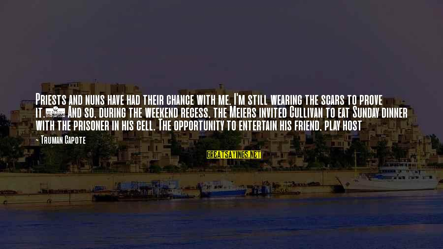 Truman Capote Sayings By Truman Capote: Priests and nuns have had their chance with me. I'm still wearing the scars to
