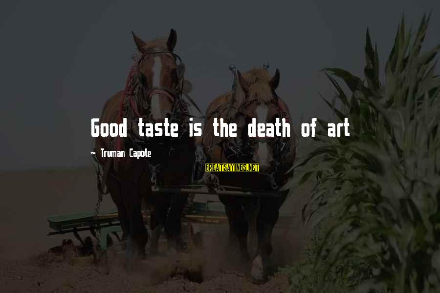 Truman Capote Sayings By Truman Capote: Good taste is the death of art
