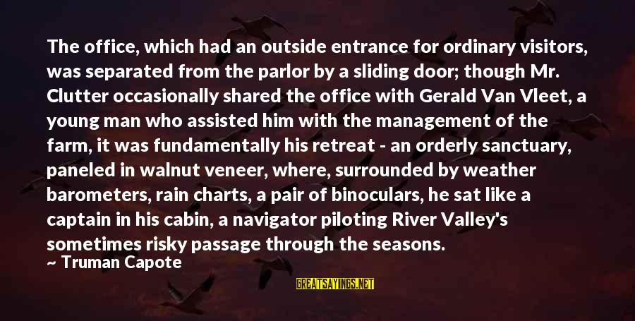 Truman Capote Sayings By Truman Capote: The office, which had an outside entrance for ordinary visitors, was separated from the parlor
