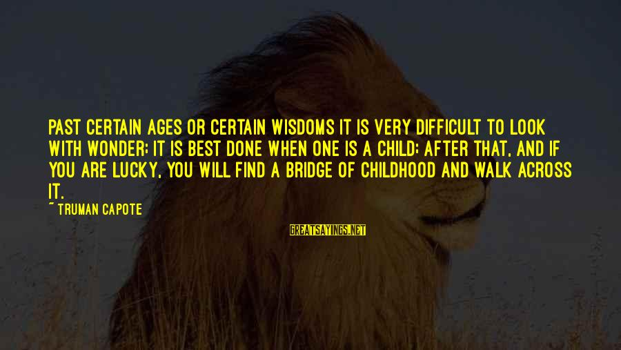 Truman Capote Sayings By Truman Capote: Past certain ages or certain wisdoms it is very difficult to look with wonder; it