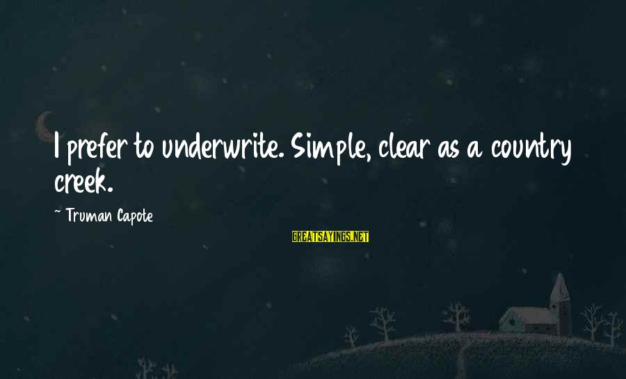 Truman Capote Sayings By Truman Capote: I prefer to underwrite. Simple, clear as a country creek.