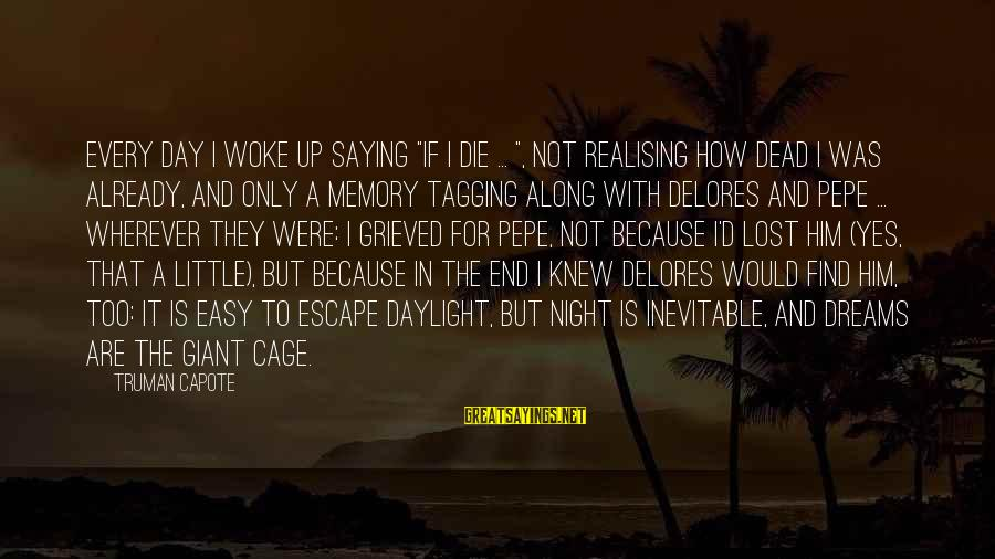 """Truman Capote Sayings By Truman Capote: Every day I woke up saying """"If I die ... """", not realising how dead"""