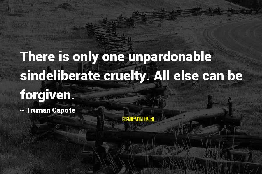 Truman Capote Sayings By Truman Capote: There is only one unpardonable sindeliberate cruelty. All else can be forgiven.
