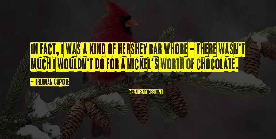 Truman Capote Sayings By Truman Capote: In fact, I was a kind of Hershey Bar whore - there wasn't much I