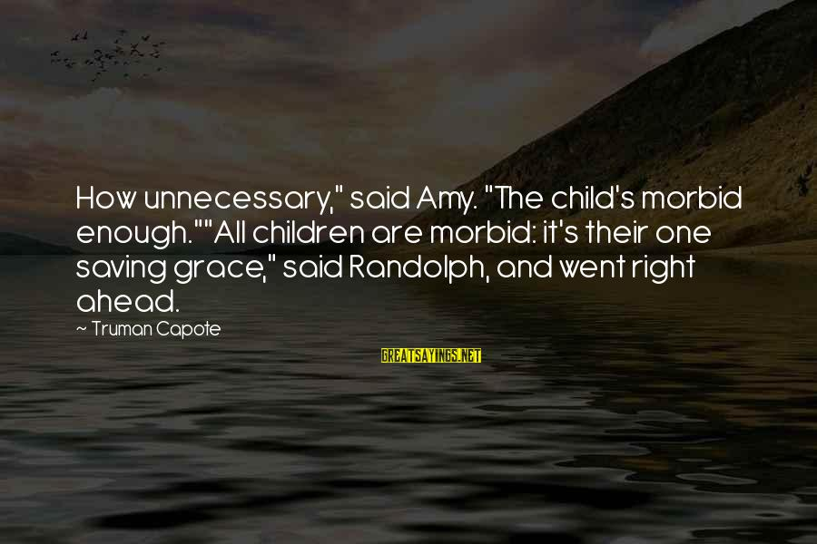 """Truman Capote Sayings By Truman Capote: How unnecessary,"""" said Amy. """"The child's morbid enough.""""""""All children are morbid: it's their one saving"""
