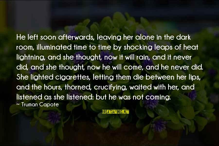Truman Capote Sayings By Truman Capote: He left soon afterwards, leaving her alone in the dark room, illuminated time to time