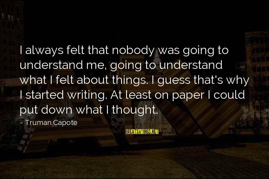 Truman Capote Sayings By Truman Capote: I always felt that nobody was going to understand me, going to understand what I