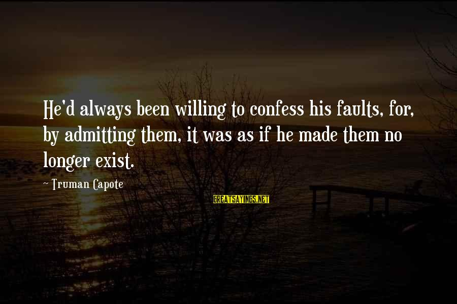 Truman Capote Sayings By Truman Capote: He'd always been willing to confess his faults, for, by admitting them, it was as