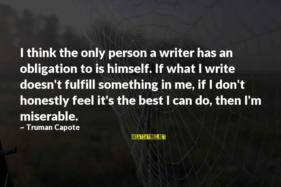 Truman Capote Sayings By Truman Capote: I think the only person a writer has an obligation to is himself. If what