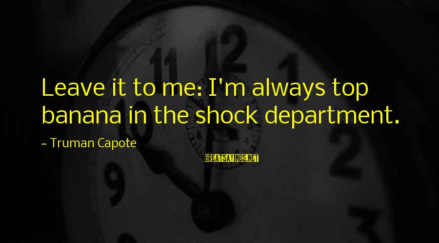 Truman Capote Sayings By Truman Capote: Leave it to me: I'm always top banana in the shock department.