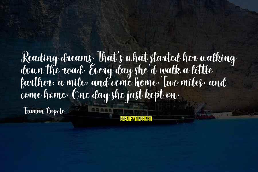 Truman Capote Sayings By Truman Capote: Reading dreams. That's what started her walking down the road. Every day she'd walk a