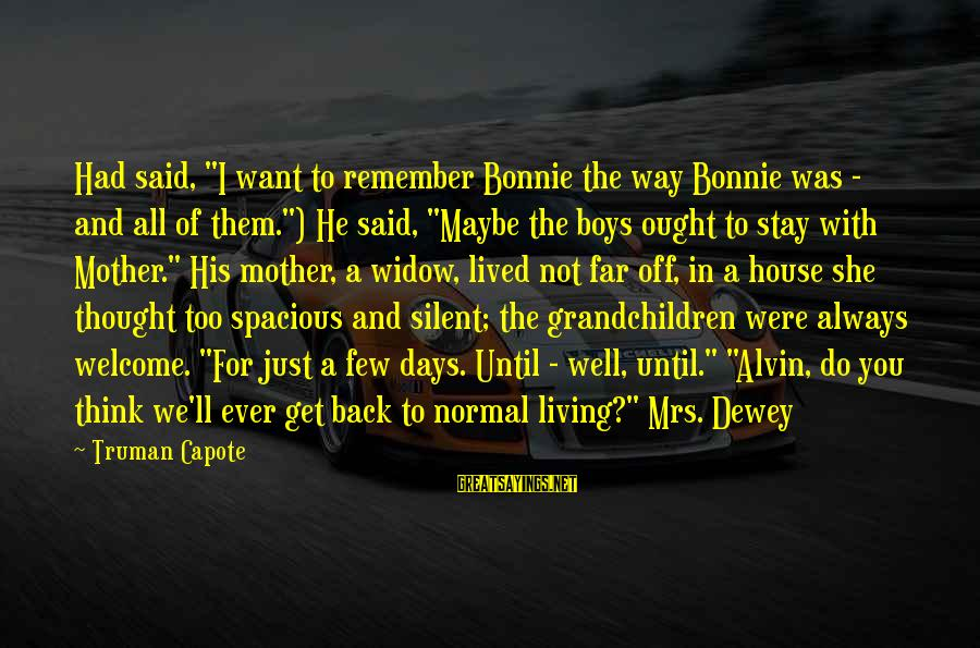 """Truman Capote Sayings By Truman Capote: Had said, """"I want to remember Bonnie the way Bonnie was - and all of"""