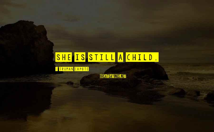 Truman Capote Sayings By Truman Capote: She is still a child.
