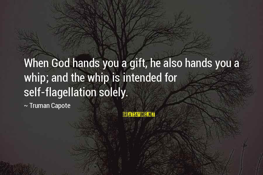 Truman Capote Sayings By Truman Capote: When God hands you a gift, he also hands you a whip; and the whip