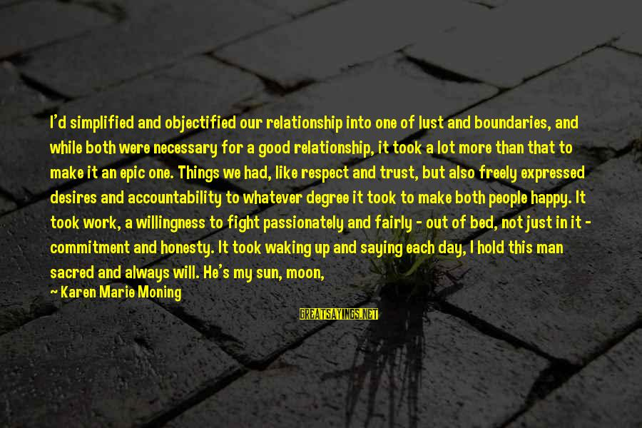 Trust And Respect In A Relationship Sayings By Karen Marie Moning: I'd simplified and objectified our relationship into one of lust and boundaries, and while both