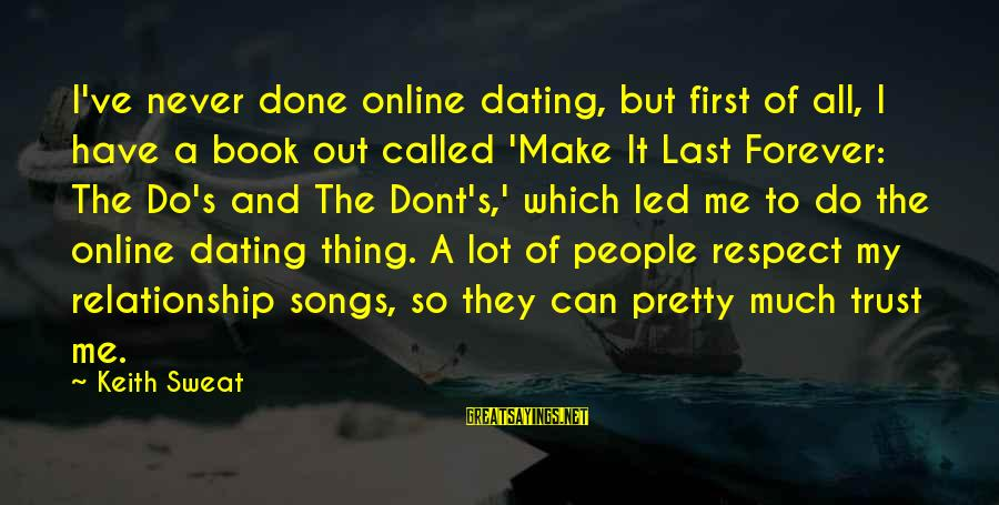 Trust And Respect In A Relationship Sayings By Keith Sweat: I've never done online dating, but first of all, I have a book out called
