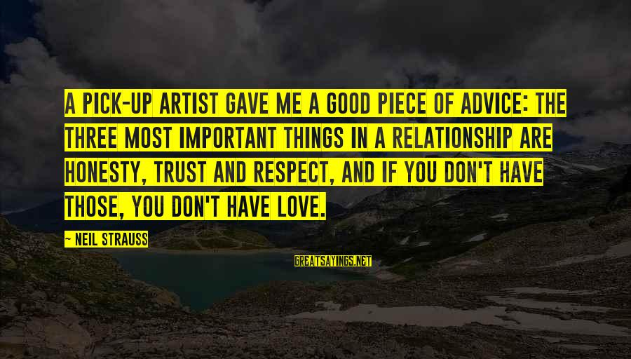 Trust And Respect In A Relationship Sayings By Neil Strauss: A pick-up artist gave me a good piece of advice: the three most important things