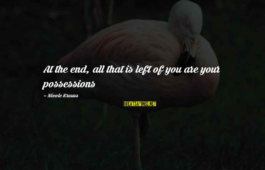 Trust And Respect In A Relationship Sayings By Nicole Krauss: At the end, all that is left of you are your possessions