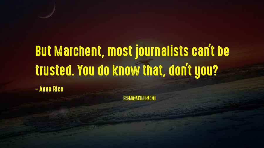 Trusted Sayings By Anne Rice: But Marchent, most journalists can't be trusted. You do know that, don't you?