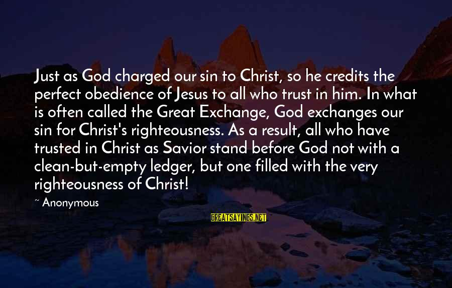Trusted Sayings By Anonymous: Just as God charged our sin to Christ, so he credits the perfect obedience of
