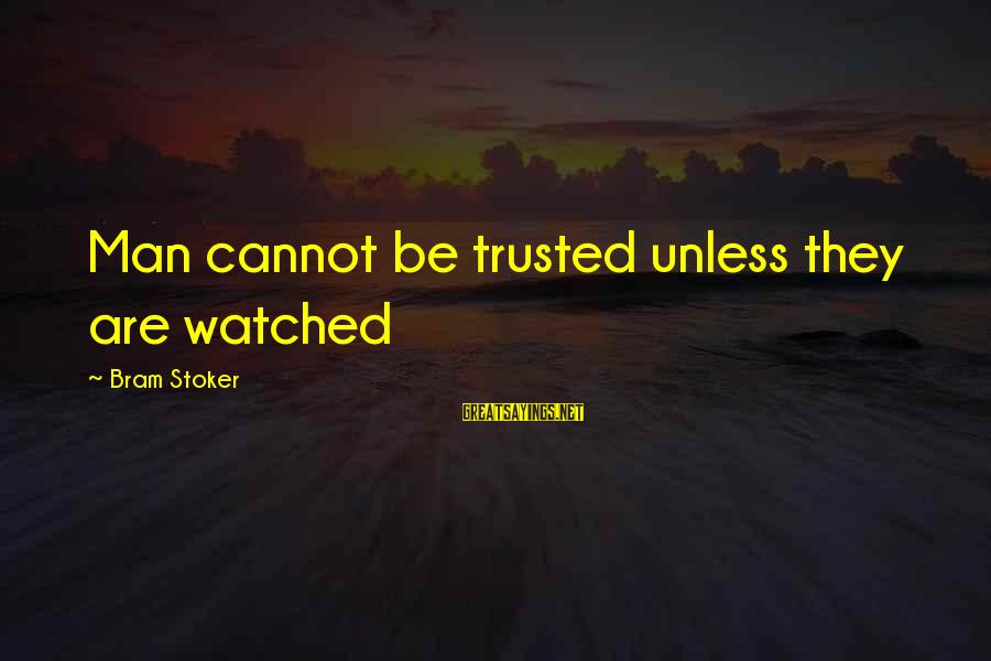 Trusted Sayings By Bram Stoker: Man cannot be trusted unless they are watched