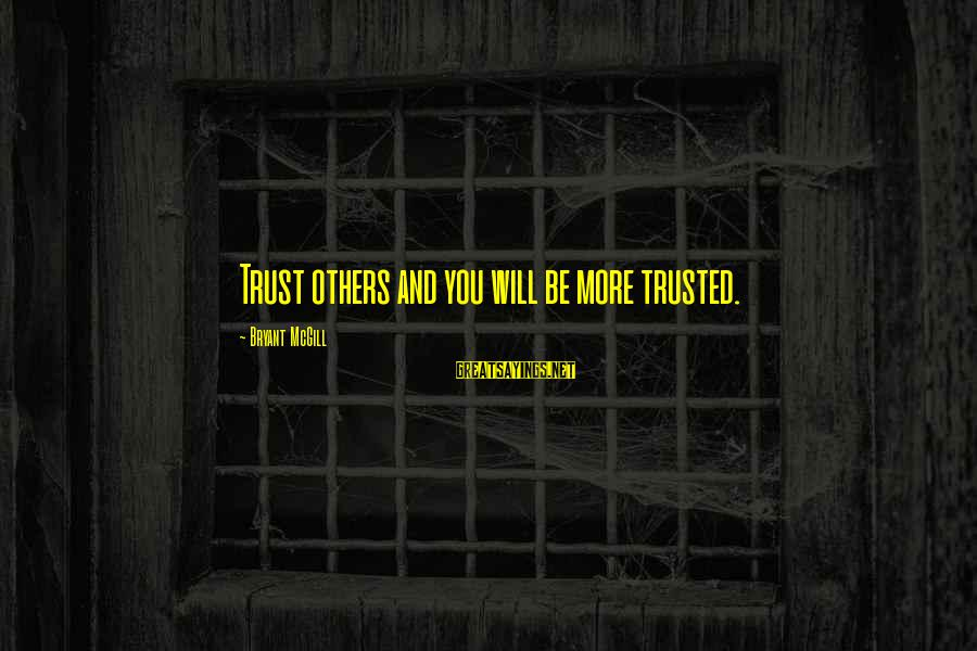 Trusted Sayings By Bryant McGill: Trust others and you will be more trusted.