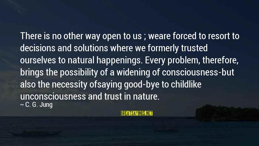 Trusted Sayings By C. G. Jung: There is no other way open to us ; weare forced to resort to decisions