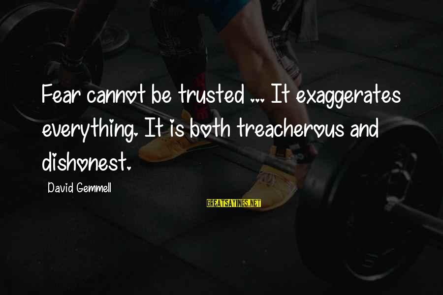 Trusted Sayings By David Gemmell: Fear cannot be trusted ... It exaggerates everything. It is both treacherous and dishonest.