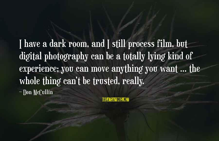 Trusted Sayings By Don McCullin: I have a dark room, and I still process film, but digital photography can be